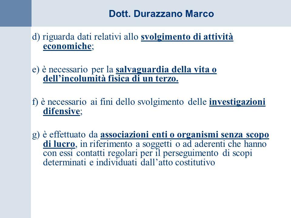 Dott. Durazzano Marco d) riguarda dati relativi allo svolgimento di attività economiche; e) è necessario per la salvaguardia della vita o dellincolumi