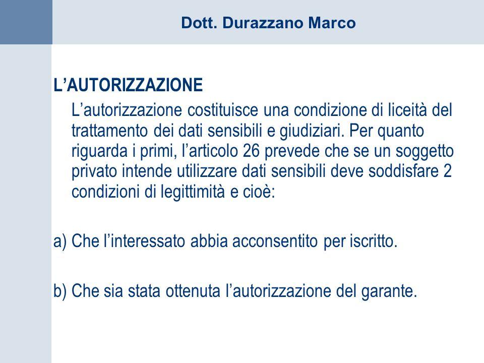 Dott. Durazzano Marco LAUTORIZZAZIONE Lautorizzazione costituisce una condizione di liceità del trattamento dei dati sensibili e giudiziari. Per quant