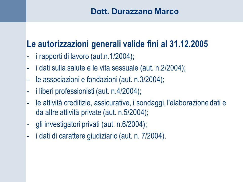 Dott. Durazzano Marco Le autorizzazioni generali valide fini al 31.12.2005 -i rapporti di lavoro (aut.n.1/2004); -i dati sulla salute e le vita sessua