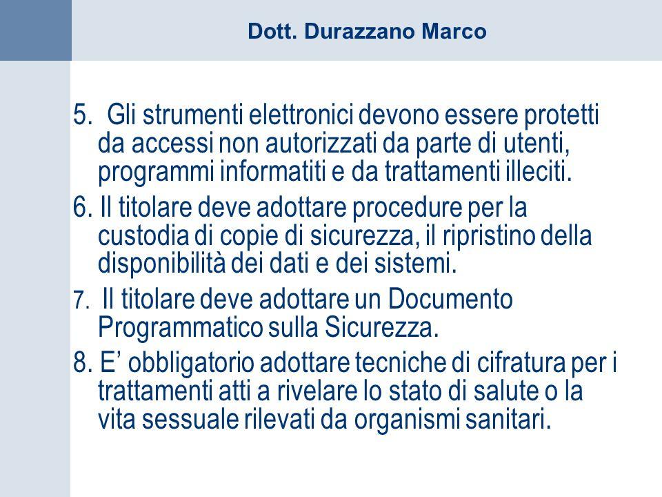 Dott. Durazzano Marco 5. Gli strumenti elettronici devono essere protetti da accessi non autorizzati da parte di utenti, programmi informatiti e da tr