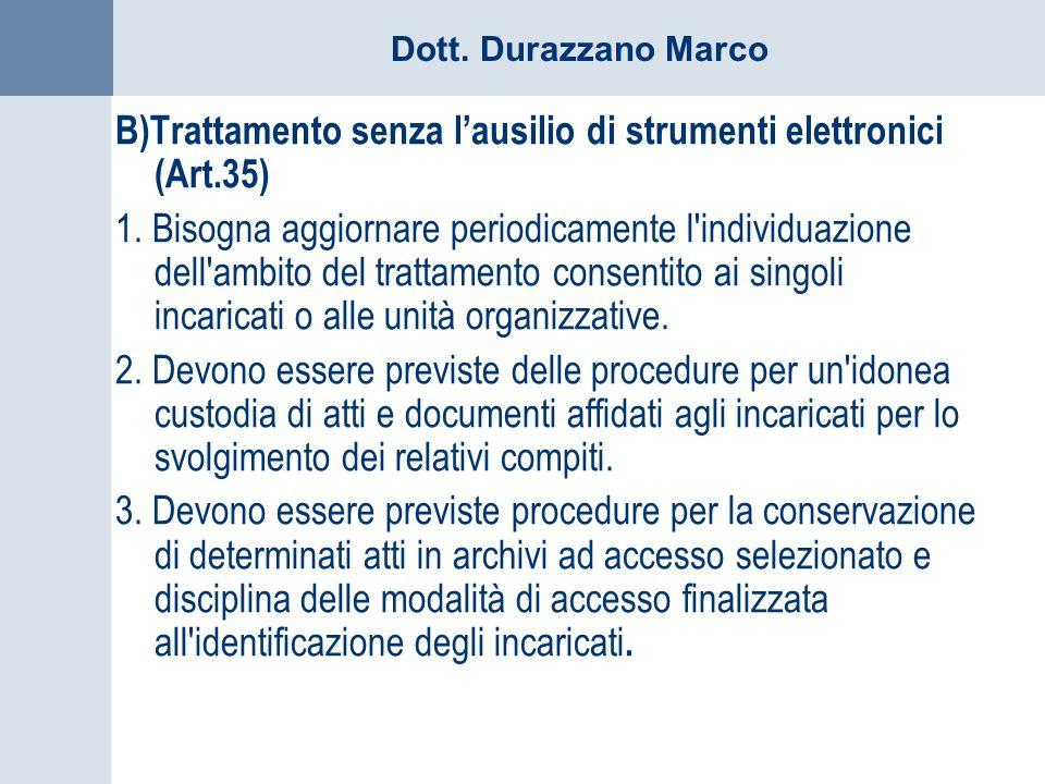 Dott. Durazzano Marco B)Trattamento senza lausilio di strumenti elettronici (Art.35) 1. Bisogna aggiornare periodicamente l'individuazione dell'ambito