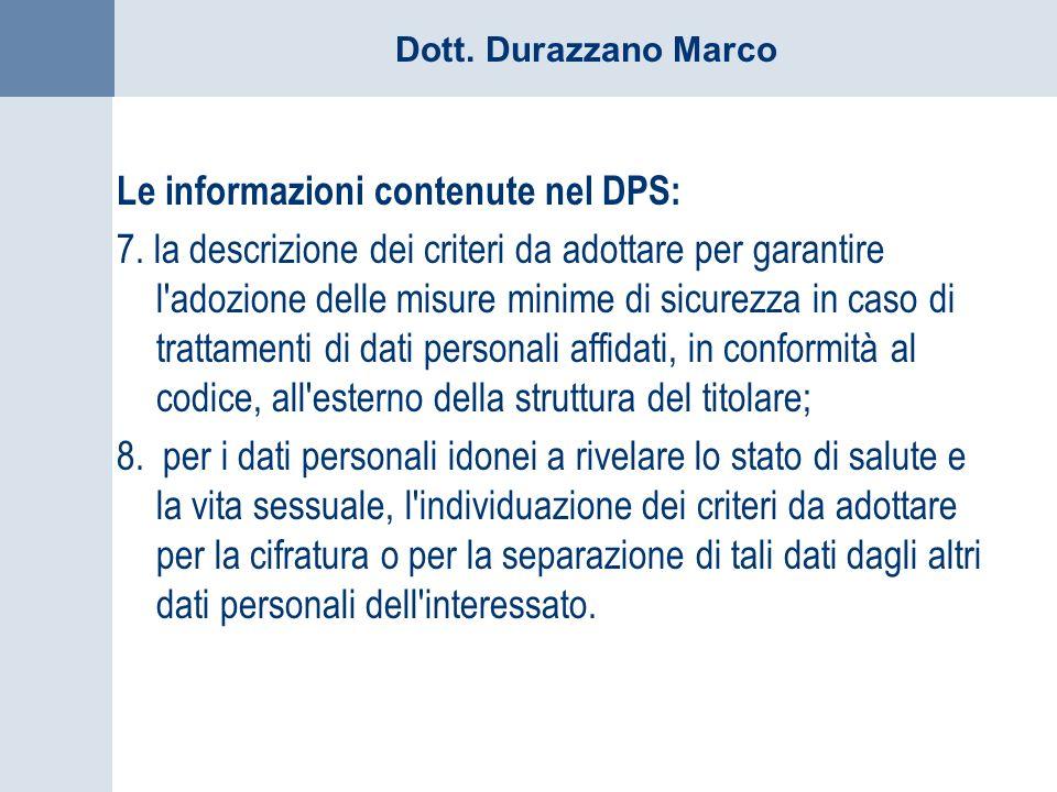 Dott. Durazzano Marco Le informazioni contenute nel DPS: 7. la descrizione dei criteri da adottare per garantire l'adozione delle misure minime di sic