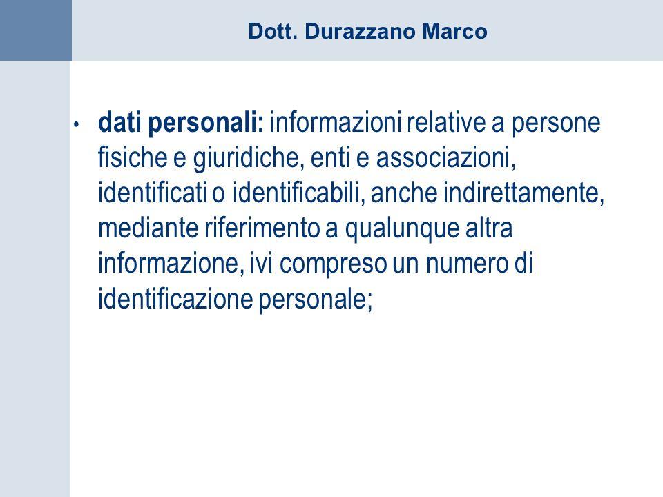 Dott. Durazzano Marco dati personali: informazioni relative a persone fisiche e giuridiche, enti e associazioni, identificati o identificabili, anche