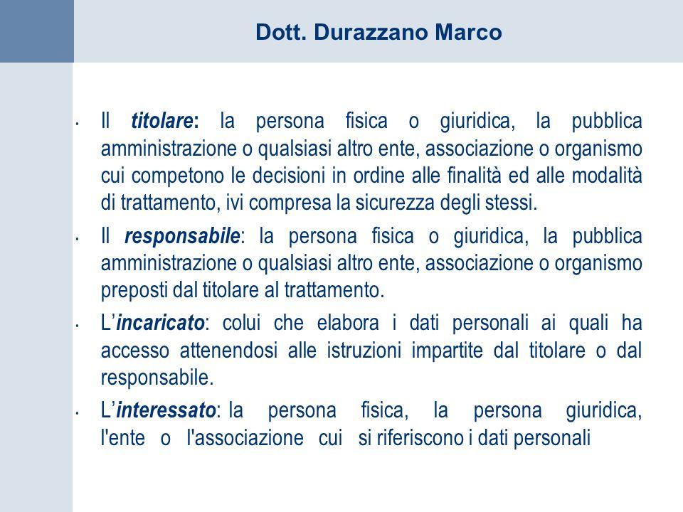 Dott. Durazzano Marco Il titolare : la persona fisica o giuridica, la pubblica amministrazione o qualsiasi altro ente, associazione o organismo cui co