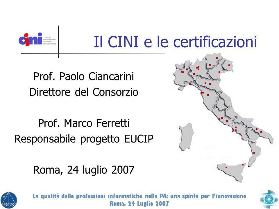 Prof. Paolo Ciancarini Direttore del Consorzio Prof. Marco Ferretti Responsabile progetto EUCIP Roma, 24 luglio 2007 Il CINI e le certificazioni La qu