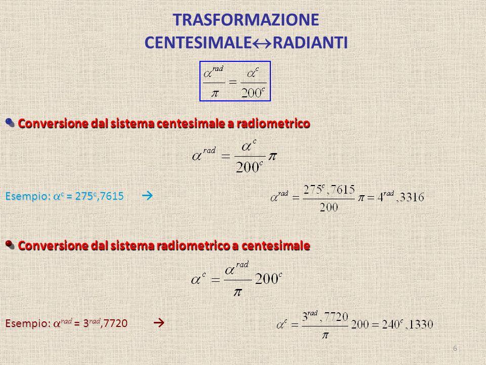 TRASFORMAZIONE CENTESIMALE RADIANTI 6 Conversione dal sistema centesimale a radiometrico Conversione dal sistema radiometrico a centesimale Esempio: c