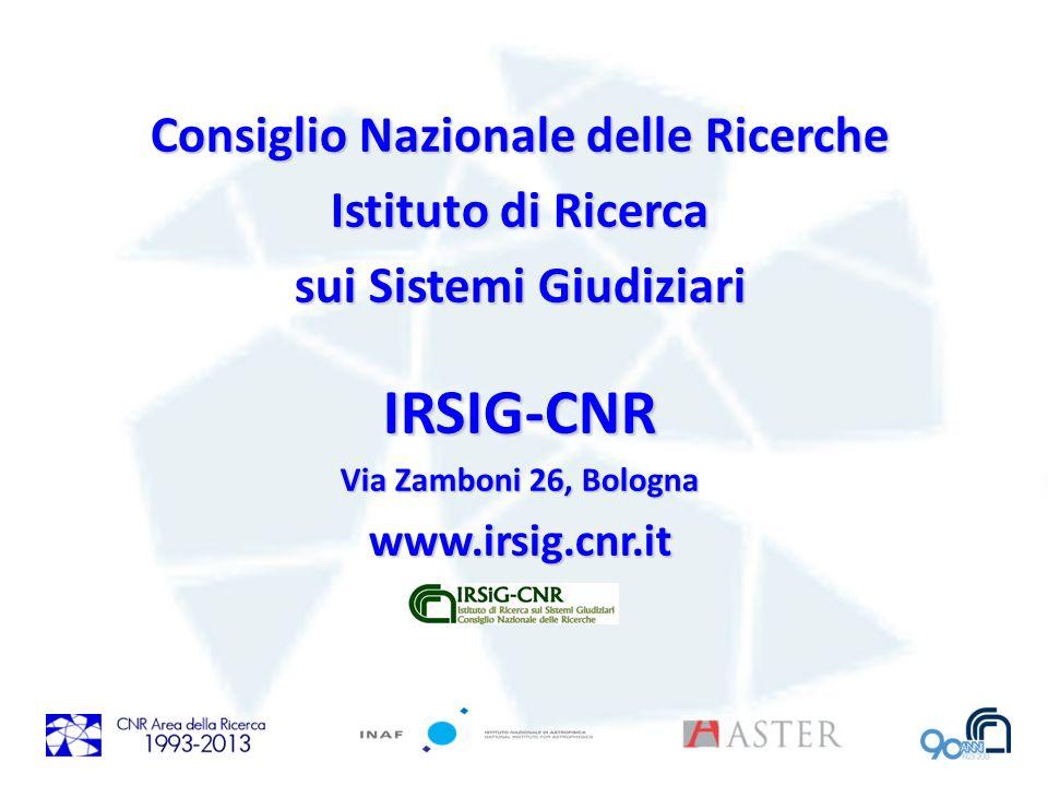 Consiglio Nazionale delle Ricerche Istituto di Ricerca sui Sistemi Giudiziari IRSIG-CNR Via Zamboni 26, Bologna www.irsig.cnr.it