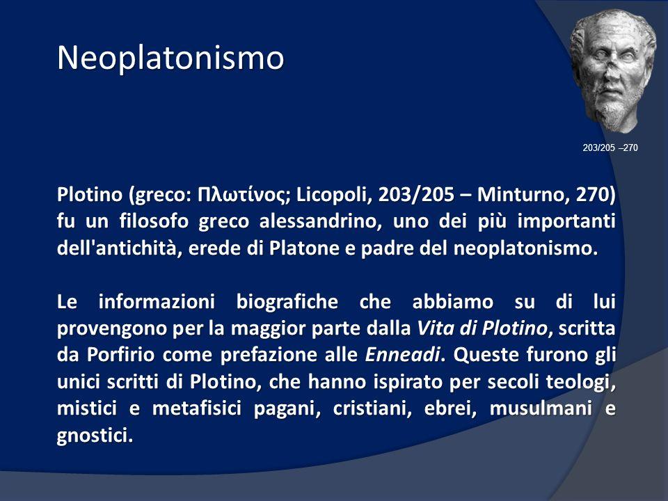 Neoplatonismo Neoplatonismo 203/205 –270 Plotino (greco: Πλωτίνος; Licopoli, 203/205 – Minturno, 270) fu un filosofo greco alessandrino, uno dei più importanti dell antichità, erede di Platone e padre del neoplatonismo.