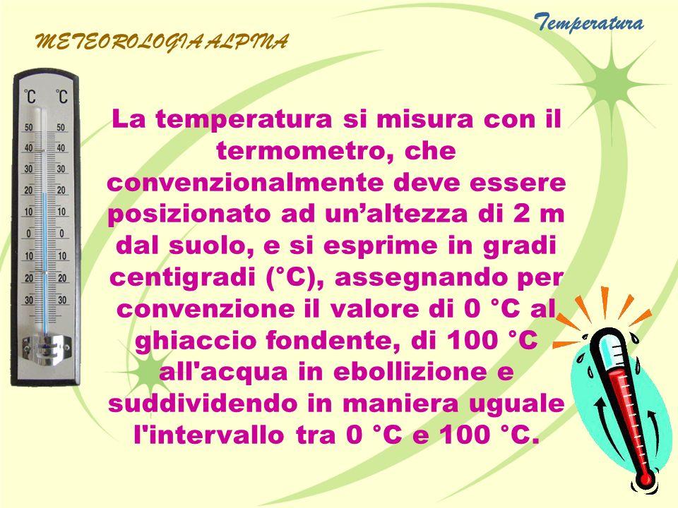 La temperatura si misura con il termometro, che convenzionalmente deve essere posizionato ad unaltezza di 2 m dal suolo, e si esprime in gradi centigr