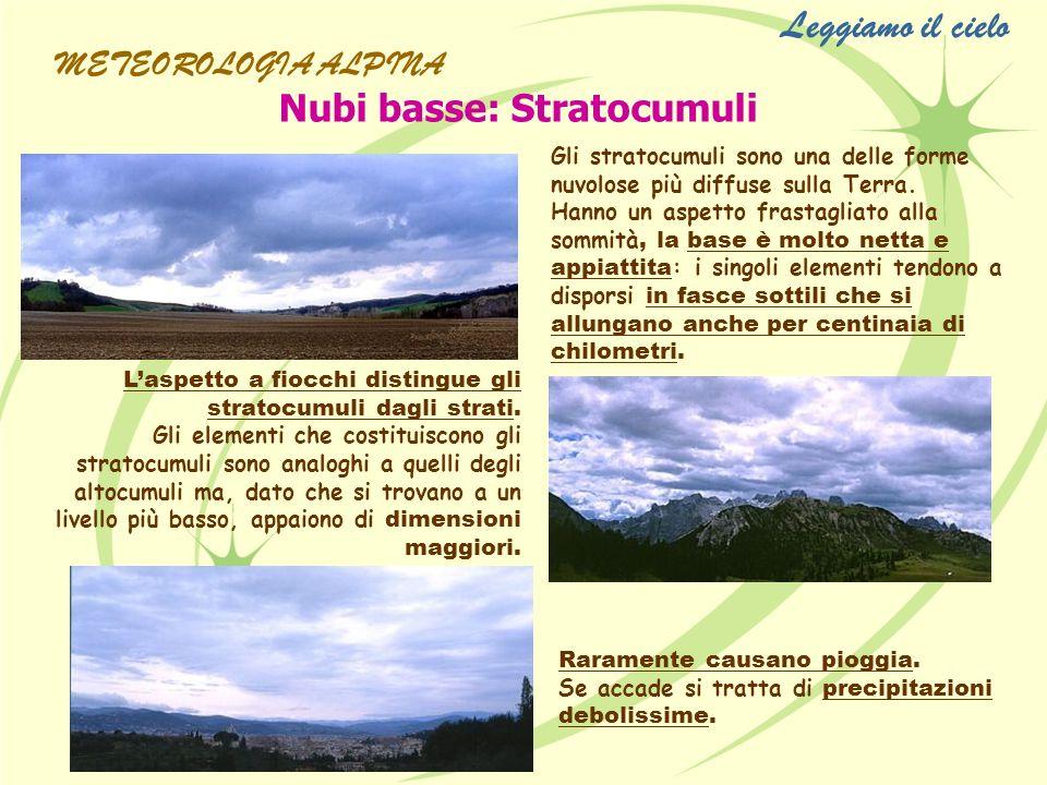 Nubi basse: Stratocumuli Gli stratocumuli sono una delle forme nuvolose più diffuse sulla Terra. Hanno un aspetto frastagliato alla sommità, la base è