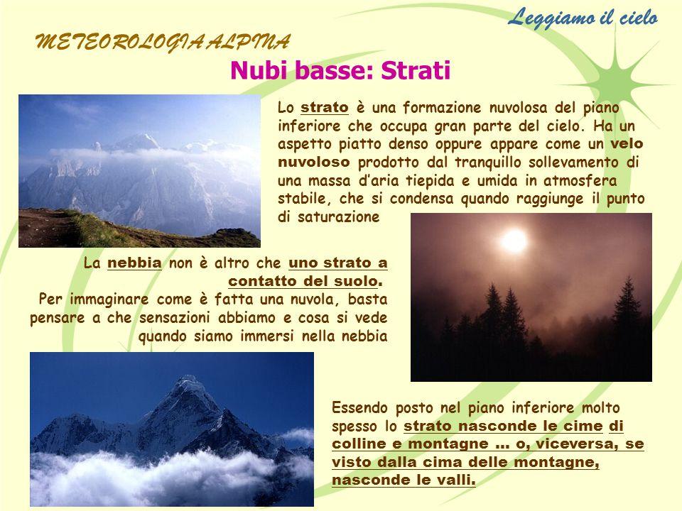 Nubi basse: Strati Lo strato è una formazione nuvolosa del piano inferiore che occupa gran parte del cielo. Ha un aspetto piatto denso oppure appare c