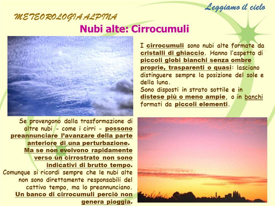 Nubi alte: Cirrocumuli I cirrocumuli sono nubi alte formate da cristalli di ghiaccio. Hanno laspetto di piccoli globi bianchi senza ombre proprie, tra