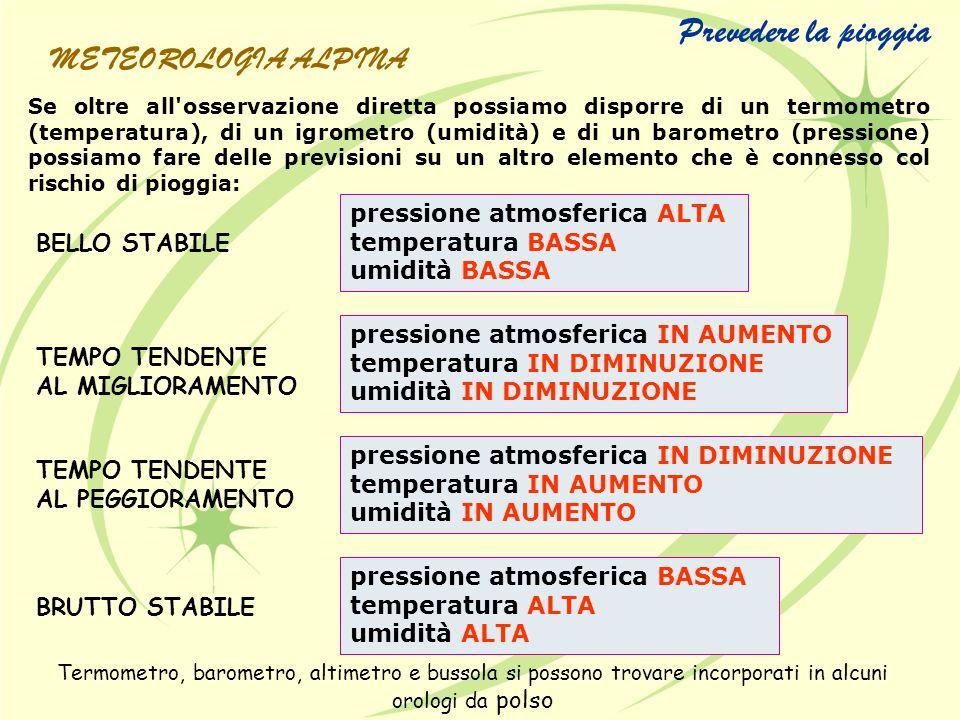Se oltre all'osservazione diretta possiamo disporre di un termometro (temperatura), di un igrometro (umidità) e di un barometro (pressione) possiamo f