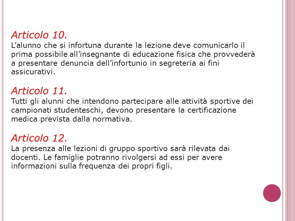 Articolo 7. È vietato entrare nelle palestre con cibi e bevande. Le strutture e tutto il materiale sportivo vanno utilizzati con cura e gli alunni al