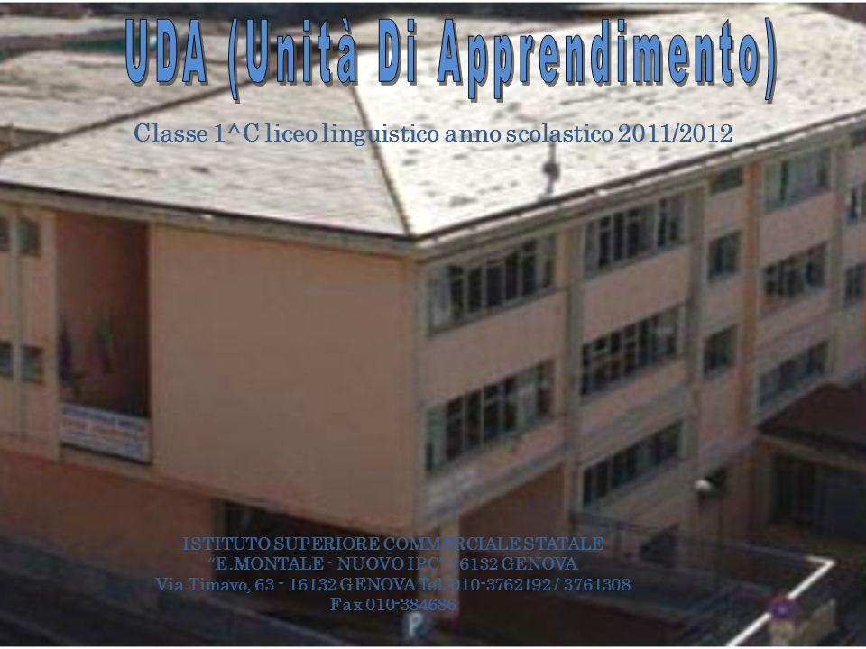 Classe 1^C liceo linguistico anno scolastico 2011/2012 ISTITUTO SUPERIORE COMMERCIALE STATALE E.MONTALE - NUOVO IPC 16132 GENOVA Via Timavo, 63 - 16132 GENOVA Tel.