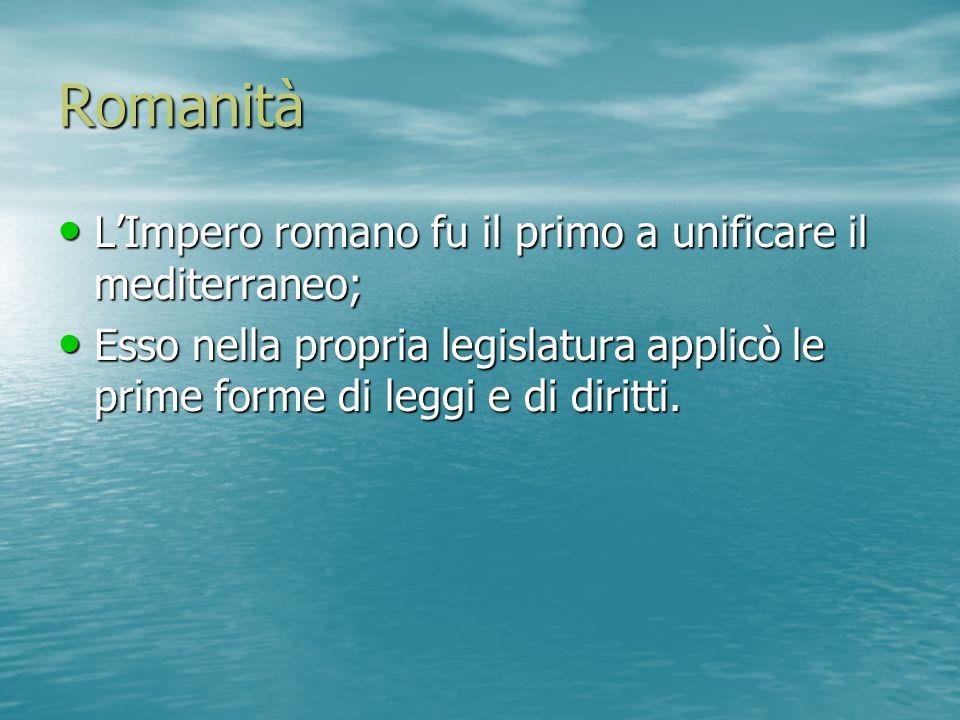 Romanità LImpero romano fu il primo a unificare il mediterraneo; LImpero romano fu il primo a unificare il mediterraneo; Esso nella propria legislatur