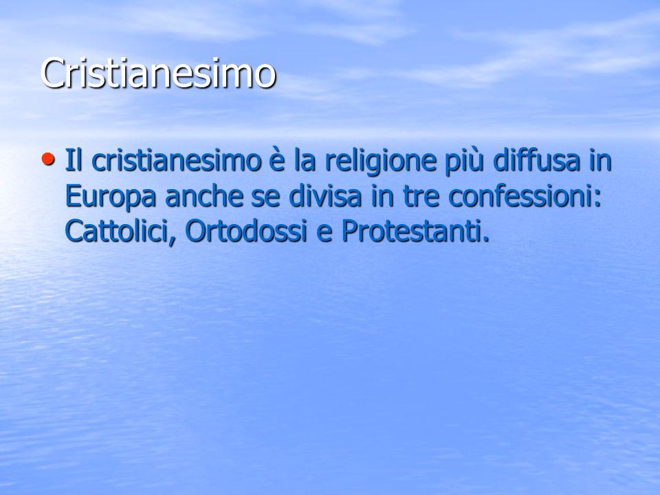 Cristianesimo Il cristianesimo è la religione più diffusa in Europa anche se divisa in tre confessioni: Cattolici, Ortodossi e Protestanti. Il cristia
