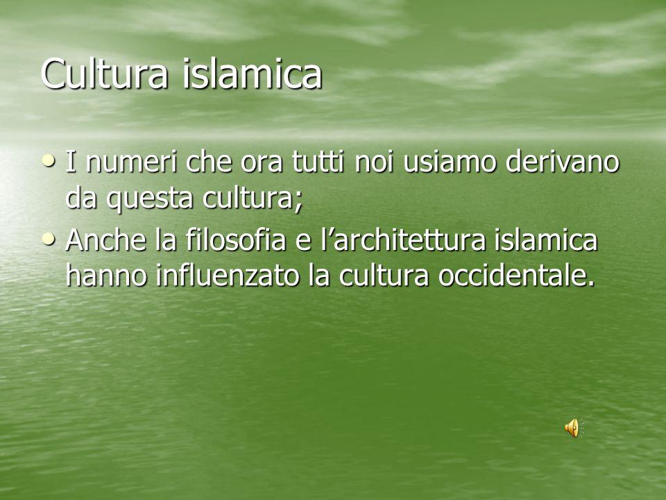Cultura islamica I numeri che ora tutti noi usiamo derivano da questa cultura; I numeri che ora tutti noi usiamo derivano da questa cultura; Anche la