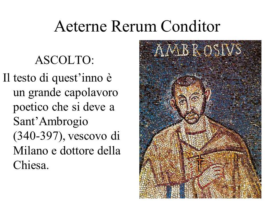 Aeterne Rerum Conditor ASCOLTO: Il testo di questinno è un grande capolavoro poetico che si deve a SantAmbrogio (340-397), vescovo di Milano e dottore