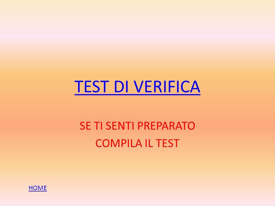 TEST DI VERIFICA SE TI SENTI PREPARATO COMPILA IL TEST HOME