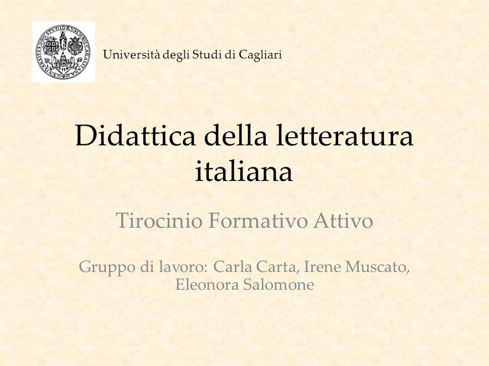 Didattica della letteratura italiana Tirocinio Formativo Attivo Gruppo di lavoro: Carla Carta, Irene Muscato, Eleonora Salomone Università degli Studi