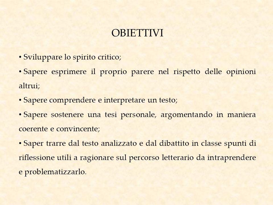 OBIETTIVI Sviluppare lo spirito critico; Sapere esprimere il proprio parere nel rispetto delle opinioni altrui; Sapere comprendere e interpretare un t