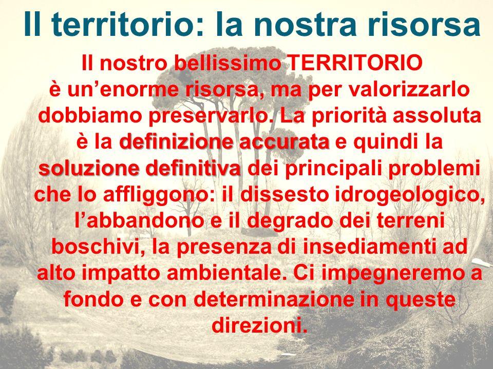 Il territorio: la nostra risorsa definizione accurata soluzione definitiva Il nostro bellissimo TERRITORIO è unenorme risorsa, ma per valorizzarlo dob