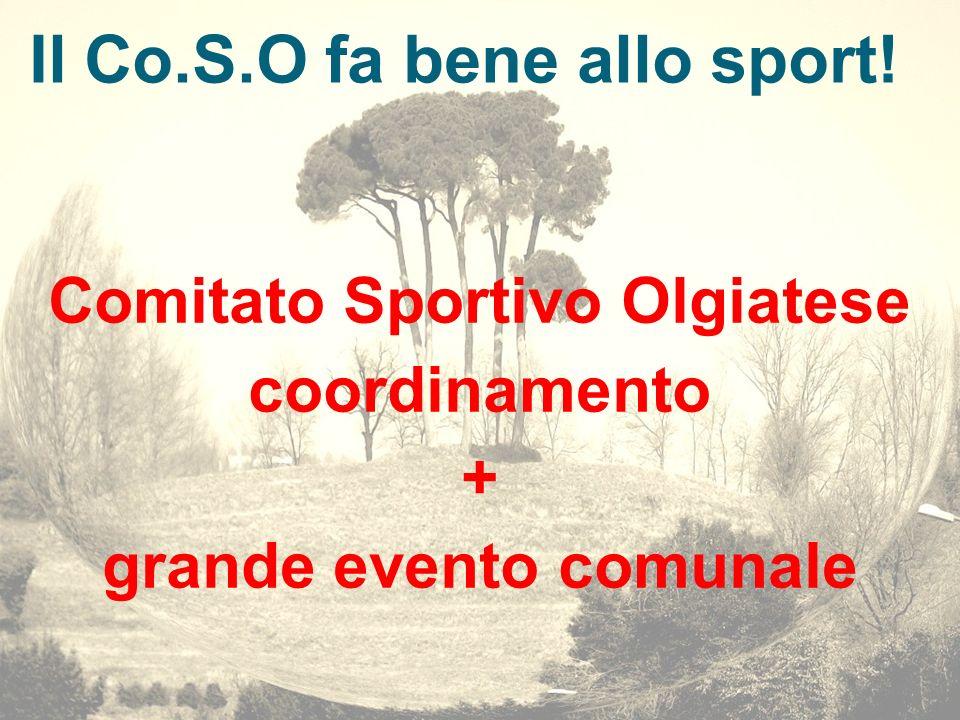 Il Co.S.O fa bene allo sport! Comitato Sportivo Olgiatese coordinamento + grande evento comunale