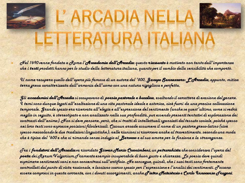 Nel 1690 venne fondata a Roma l'Accademia dell'Arcadia: questo riassunto è motivato non tanto dall'importanza che i testi prodotti hanno per lo studio