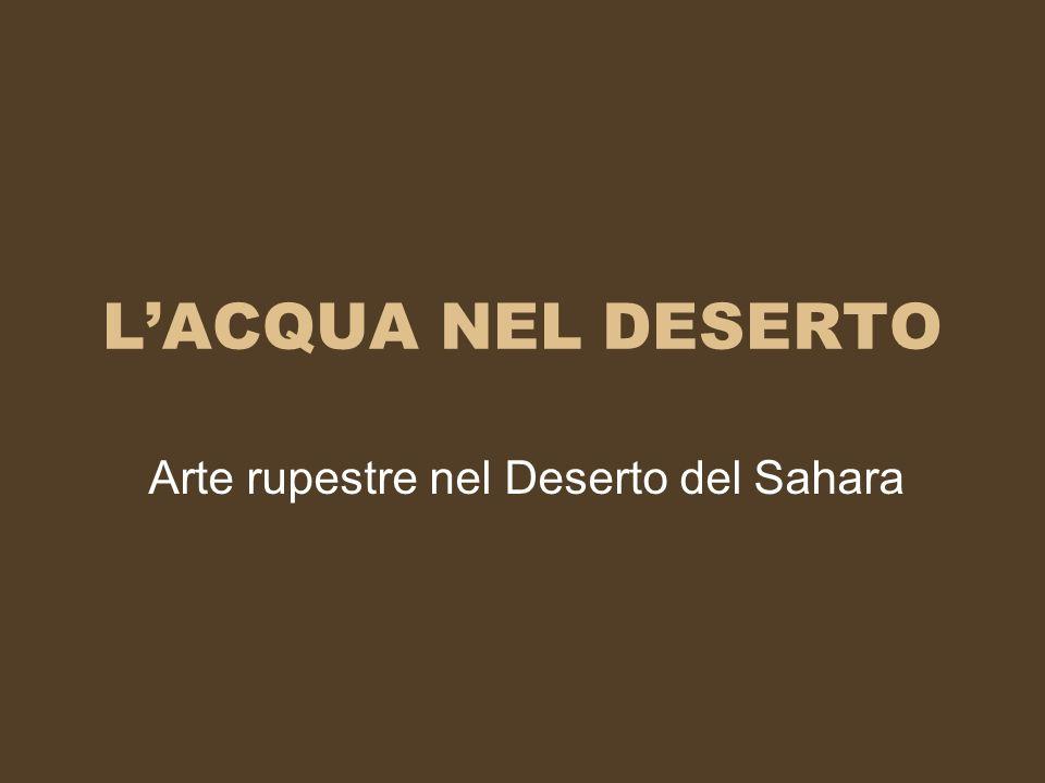 LACQUA NEL DESERTO Arte rupestre nel Deserto del Sahara
