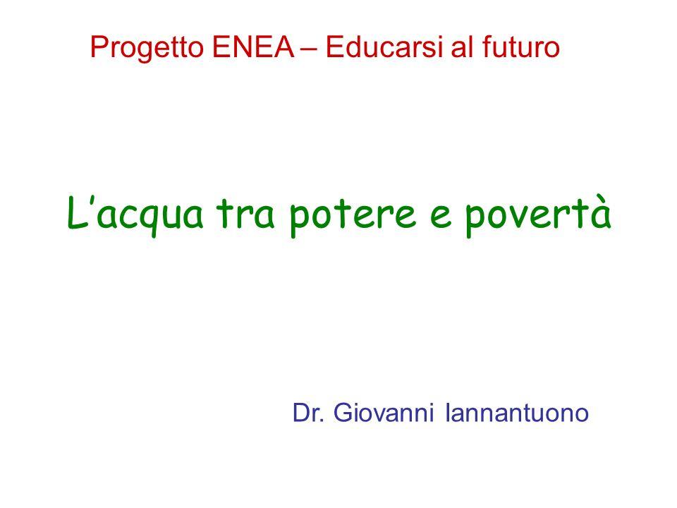 Lacqua tra potere e povertà Dr. Giovanni Iannantuono Progetto ENEA – Educarsi al futuro