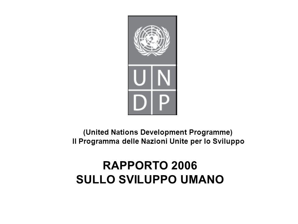 RAPPORTO 2006 SULLO SVILUPPO UMANO (United Nations Development Programme) Il Programma delle Nazioni Unite per lo Sviluppo