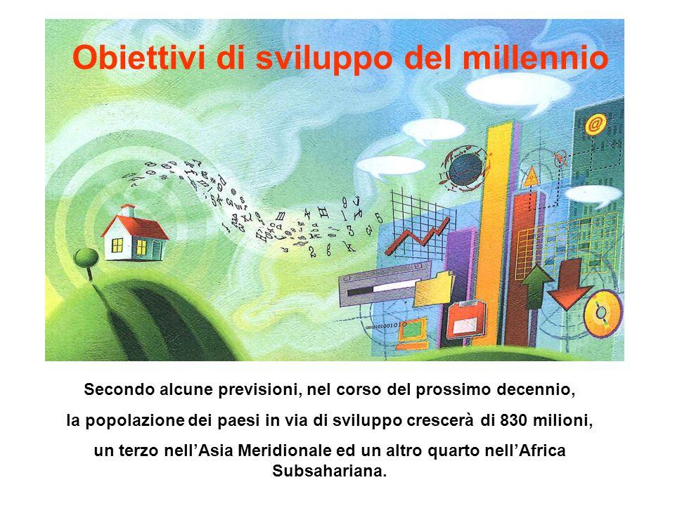 Obiettivi di sviluppo del millennio Secondo alcune previsioni, nel corso del prossimo decennio, la popolazione dei paesi in via di sviluppo crescerà d