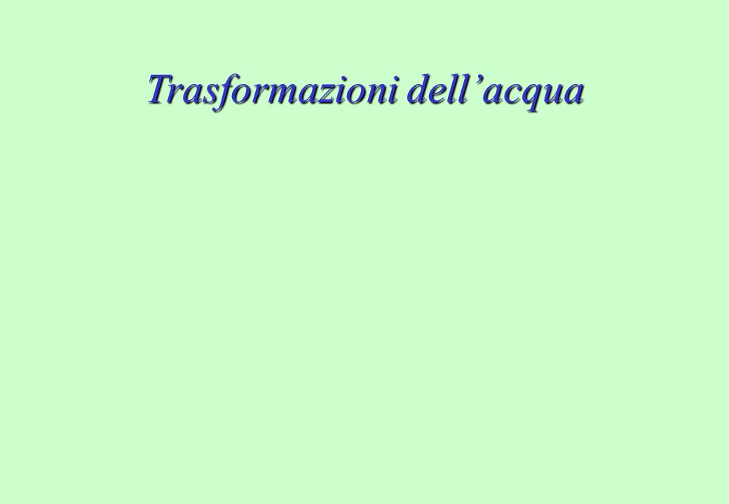 Particolarmente importante: ACQUA Trasformazioni della materia