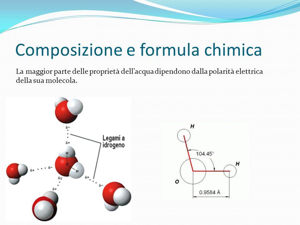 Composizione e formula chimica La maggior parte delle proprietà dellacqua dipendono dalla polarità elettrica della sua molecola.