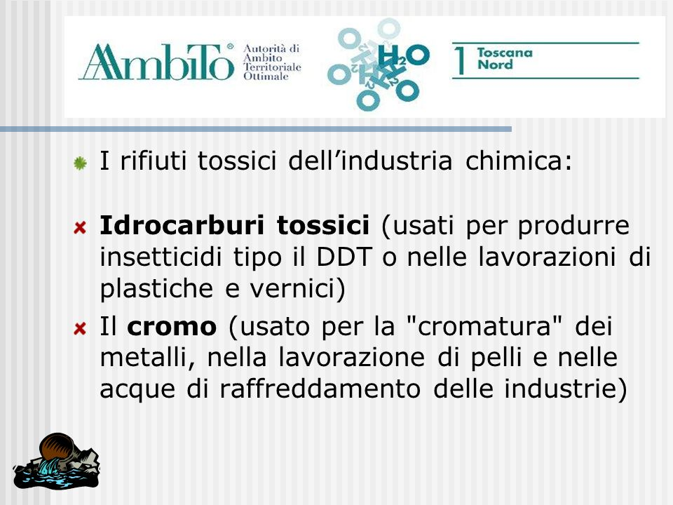I rifiuti tossici dellindustria chimica: Idrocarburi tossici (usati per produrre insetticidi tipo il DDT o nelle lavorazioni di plastiche e vernici) I