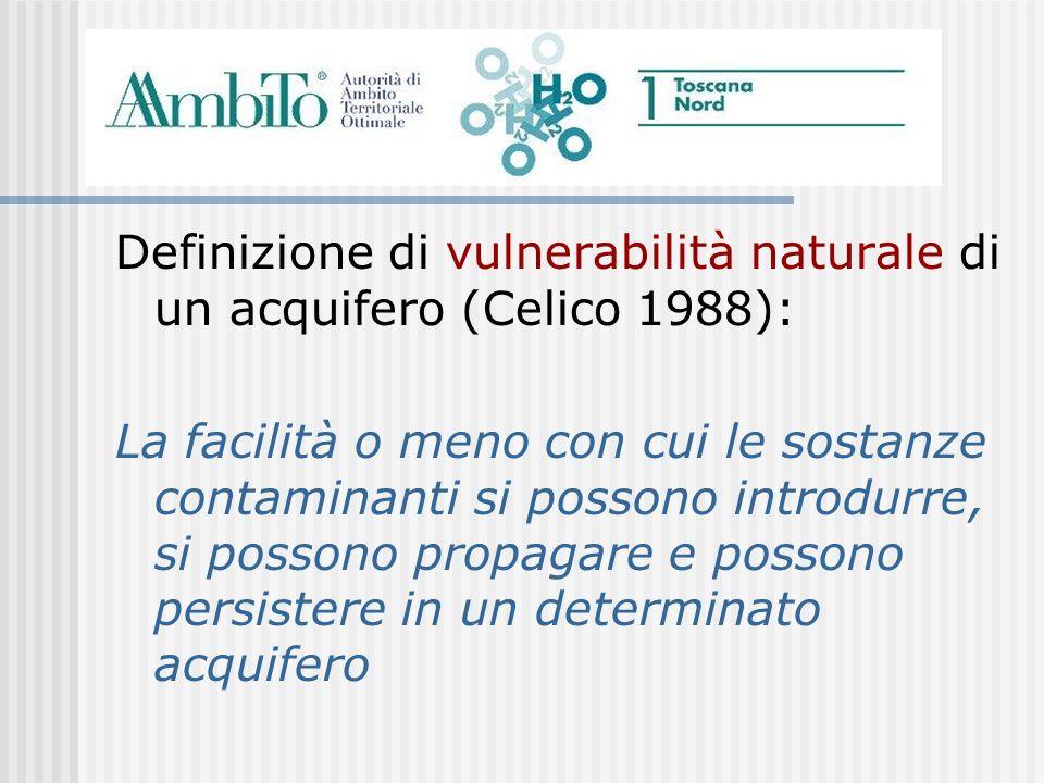 Definizione di vulnerabilità naturale di un acquifero (Celico 1988): La facilità o meno con cui le sostanze contaminanti si possono introdurre, si pos