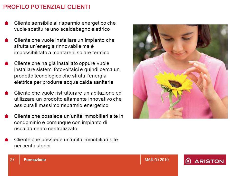 FormazioneMARZO 2010 27 Cliente sensibile al risparmio energetico che vuole sostituire uno scaldabagno elettrico Cliente che vuole installare un impia