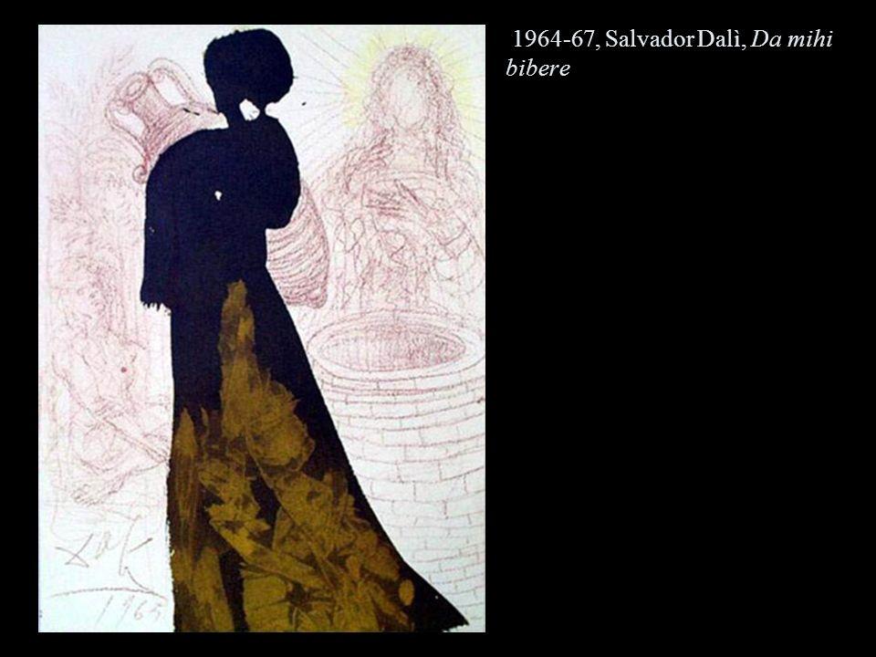 1964-67, Salvador Dalì, Da mihi bibere