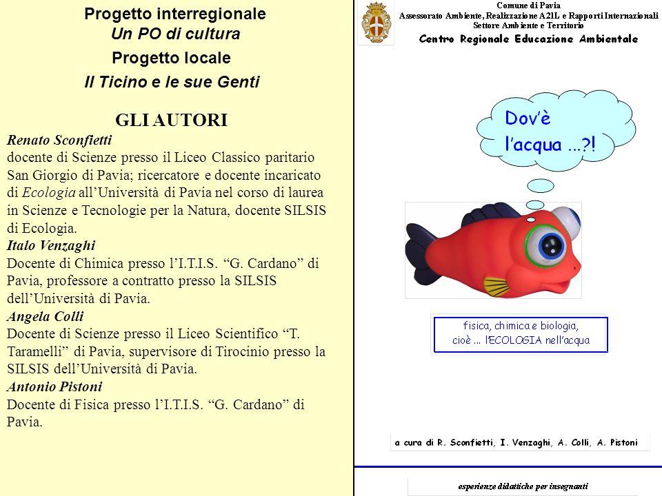 Progetto locale Il Ticino e le sue Genti Progetto interregionale Un PO di cultura GLI AUTORI Renato Sconfietti docente di Scienze presso il Liceo Clas
