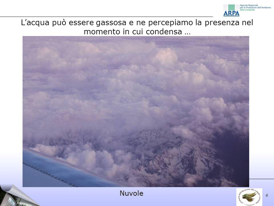 Nuvole Lacqua può essere gassosa e ne percepiamo la presenza nel momento in cui condensa … 6