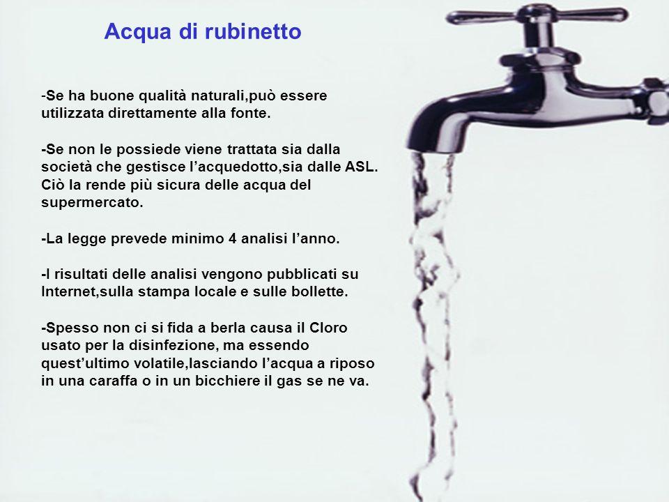 Acqua di rubinetto -Se ha buone qualità naturali,può essere utilizzata direttamente alla fonte. -Se non le possiede viene trattata sia dalla società c