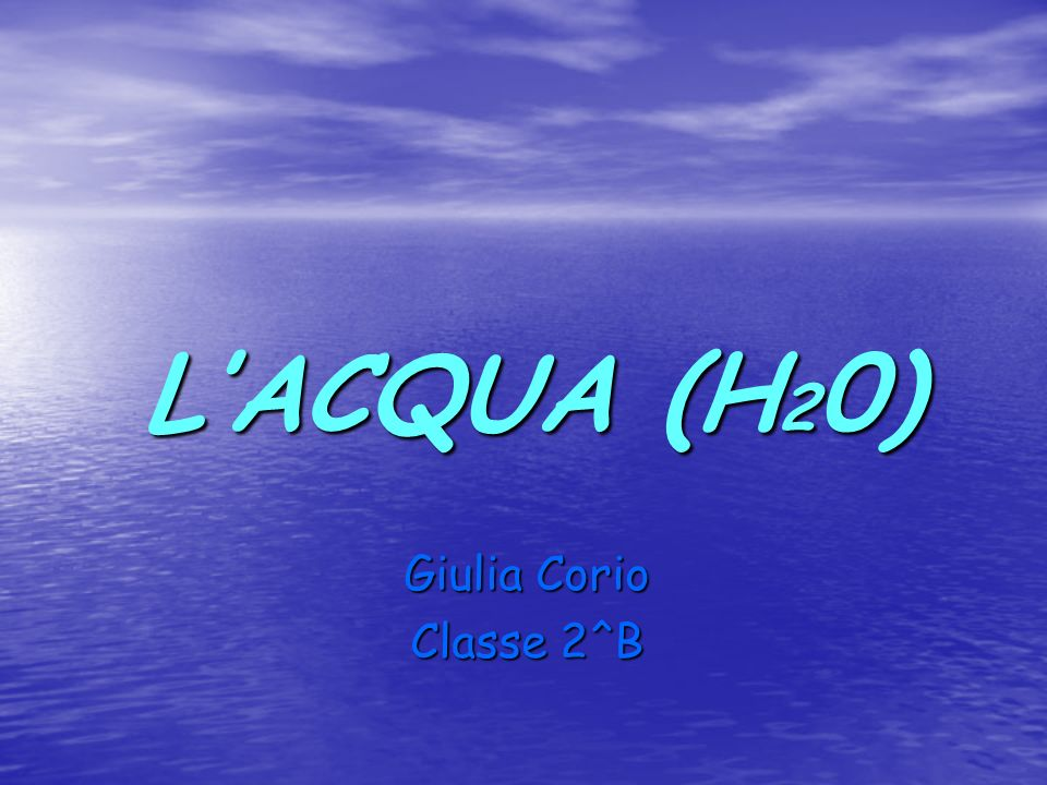 LACQUA (H 2 0) Giulia Corio Classe 2^B