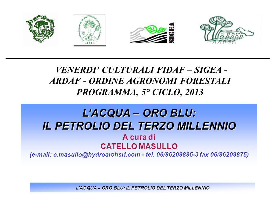 LACQUA – ORO BLU: IL PETROLIO DEL TERZO MILLENNIO A cura di CATELLO MASULLO (e-mail: c.masullo@hydroarchsrl.com - tel. 06/86209885-3 fax 06/86209875)