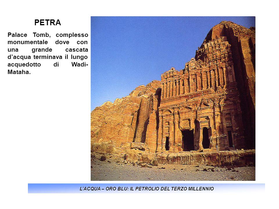 LACQUA – ORO BLU: IL PETROLIO DEL TERZO MILLENNIO PETRA Palace Tomb, complesso monumentale dove con una grande cascata dacqua terminava il lungo acque
