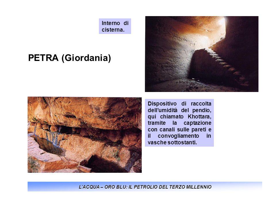 LACQUA – ORO BLU: IL PETROLIO DEL TERZO MILLENNIO PETRA (Giordania) Interno di cisterna. Dispositivo di raccolta dellumidità del pendio, qui chiamato