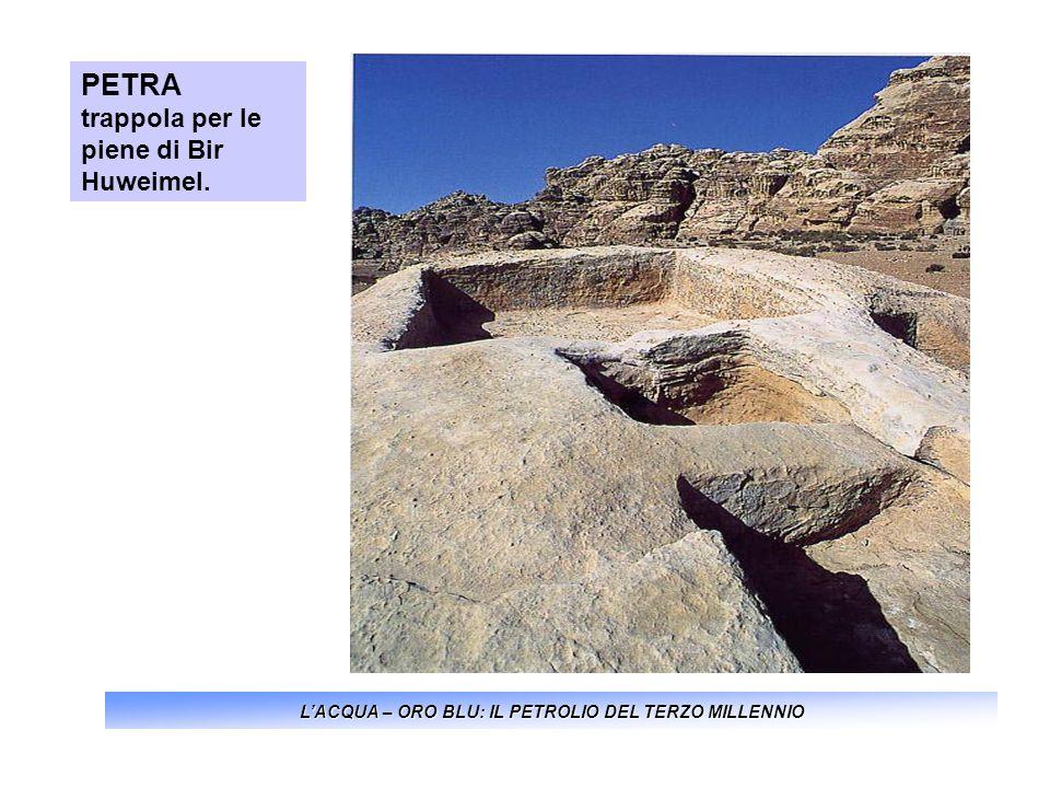 LACQUA – ORO BLU: IL PETROLIO DEL TERZO MILLENNIO PETRA trappola per le piene di Bir Huweimel.