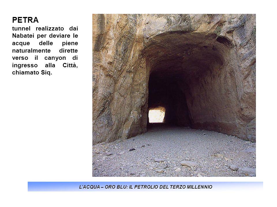 LACQUA – ORO BLU: IL PETROLIO DEL TERZO MILLENNIO PETRA tunnel realizzato dai Nabatei per deviare le acque delle piene naturalmente dirette verso il c