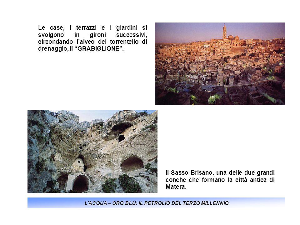 LACQUA – ORO BLU: IL PETROLIO DEL TERZO MILLENNIO Il Sasso Brisano, una delle due grandi conche che formano la città antica di Matera. Le case, i terr