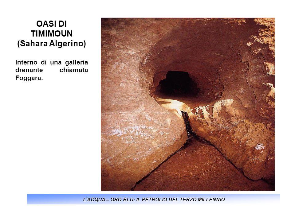 LACQUA – ORO BLU: IL PETROLIO DEL TERZO MILLENNIO OASI DI TIMIMOUN (Sahara Algerino) Interno di una galleria drenante chiamata Foggara.